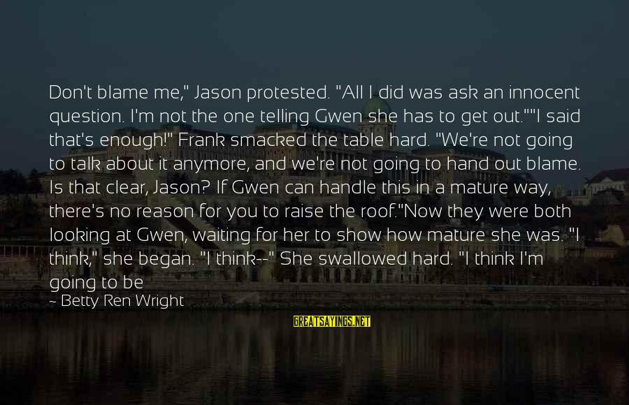 """We Don't Talk Anymore Sayings By Betty Ren Wright: Don't blame me,"""" Jason protested. """"All I did was ask an innocent question. I'm not"""