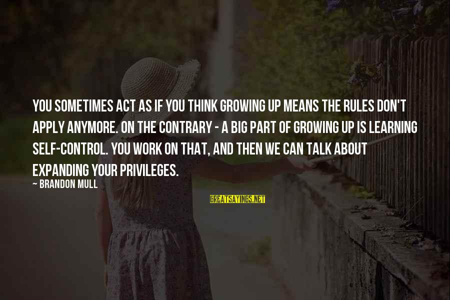 We Don't Talk Anymore Sayings By Brandon Mull: You sometimes act as if you think growing up means the rules don't apply anymore.