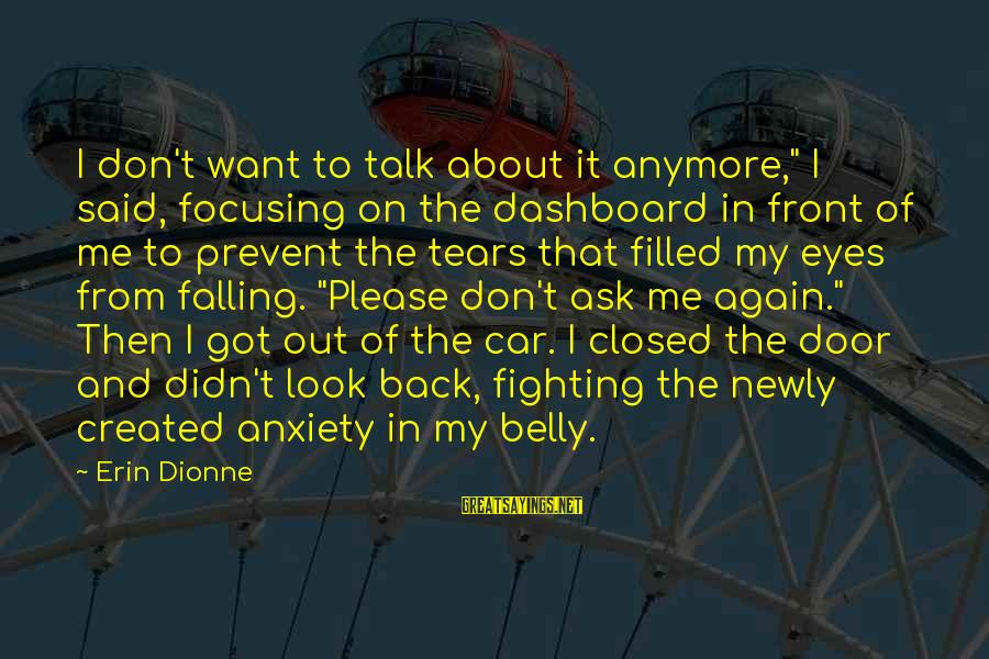 """We Don't Talk Anymore Sayings By Erin Dionne: I don't want to talk about it anymore,"""" I said, focusing on the dashboard in"""