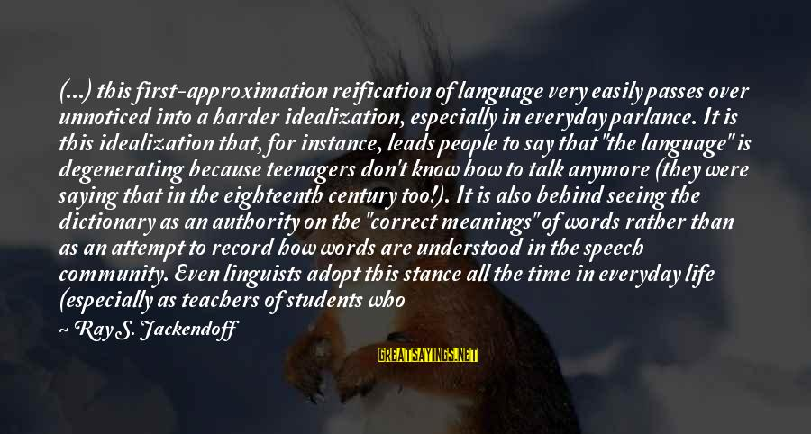We Don't Talk Anymore Sayings By Ray S. Jackendoff: (...) this first-approximation reification of language very easily passes over unnoticed into a harder idealization,