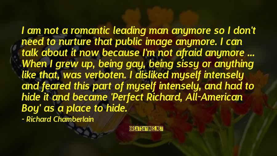 We Don't Talk Anymore Sayings By Richard Chamberlain: I am not a romantic leading man anymore so I don't need to nurture that
