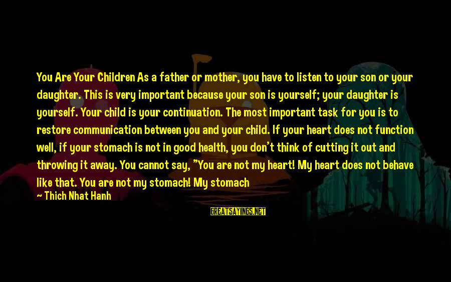 We Don't Talk Anymore Sayings By Thich Nhat Hanh: You Are Your Children As a father or mother, you have to listen to your