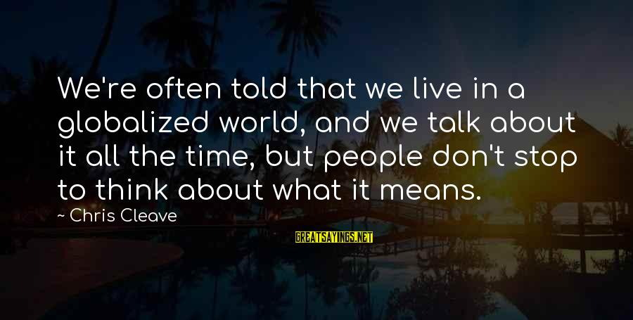 We Don't Talk Often Sayings By Chris Cleave: We're often told that we live in a globalized world, and we talk about it