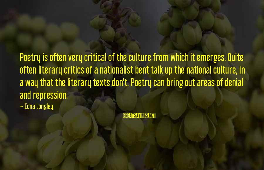 We Don't Talk Often Sayings By Edna Longley: Poetry is often very critical of the culture from which it emerges. Quite often literary