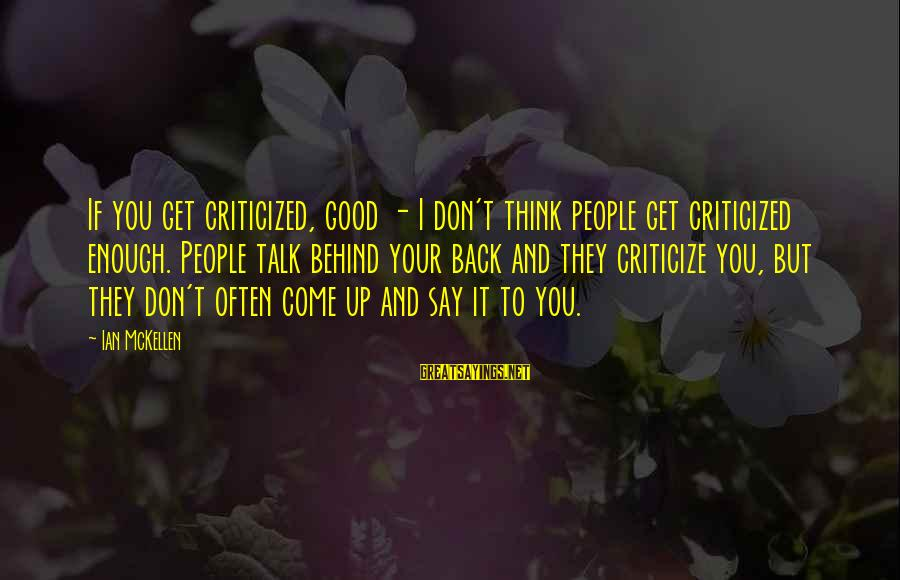 We Don't Talk Often Sayings By Ian McKellen: If you get criticized, good - I don't think people get criticized enough. People talk