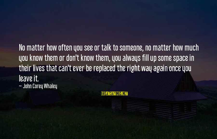 We Don't Talk Often Sayings By John Corey Whaley: No matter how often you see or talk to someone, no matter how much you