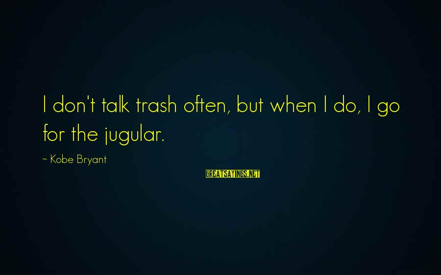 We Don't Talk Often Sayings By Kobe Bryant: I don't talk trash often, but when I do, I go for the jugular.