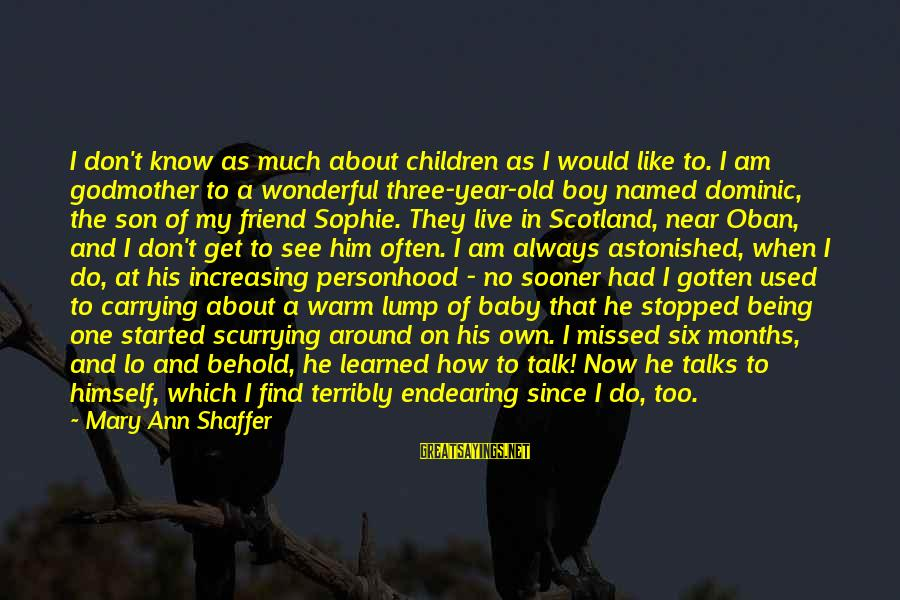 We Don't Talk Often Sayings By Mary Ann Shaffer: I don't know as much about children as I would like to. I am godmother