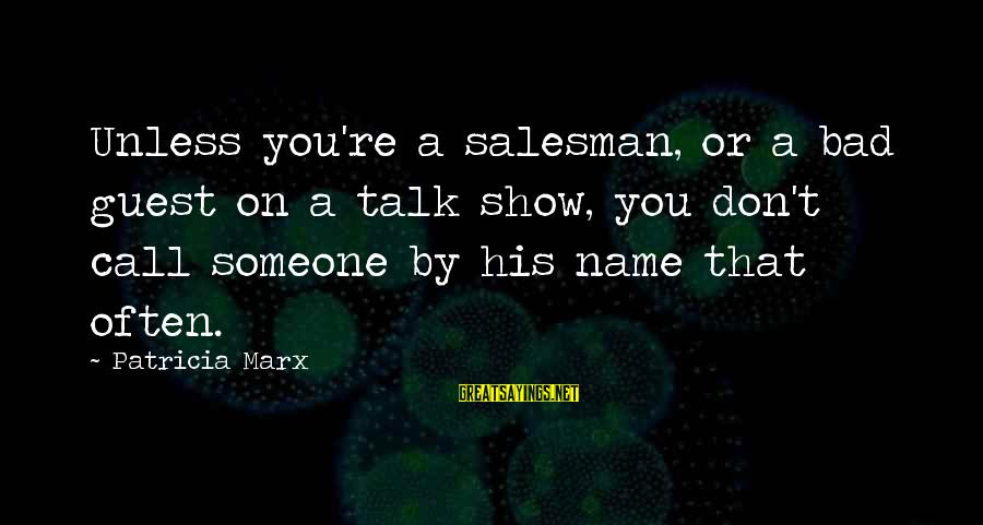 We Don't Talk Often Sayings By Patricia Marx: Unless you're a salesman, or a bad guest on a talk show, you don't call