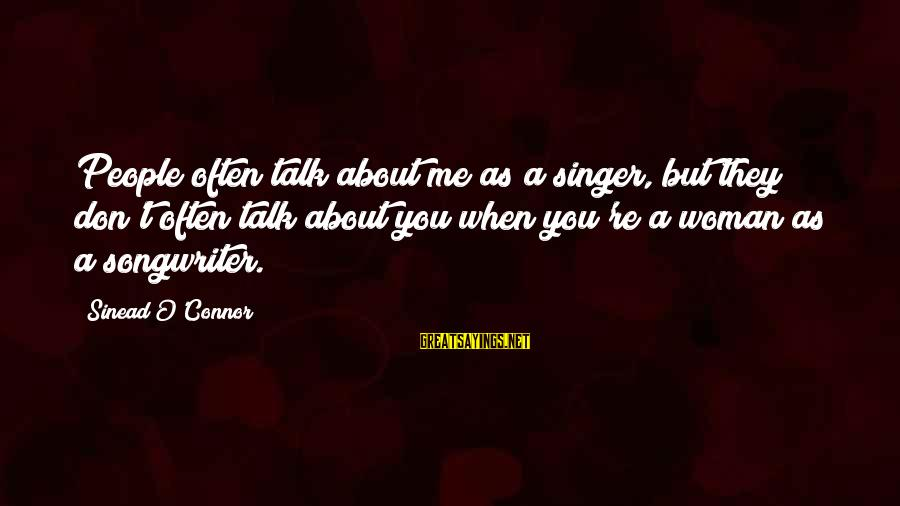 We Don't Talk Often Sayings By Sinead O'Connor: People often talk about me as a singer, but they don't often talk about you