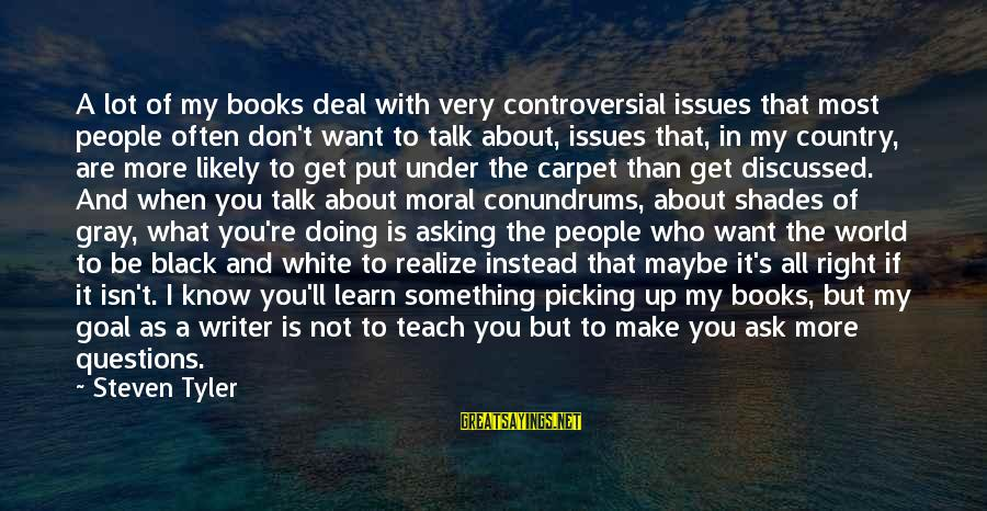 We Don't Talk Often Sayings By Steven Tyler: A lot of my books deal with very controversial issues that most people often don't