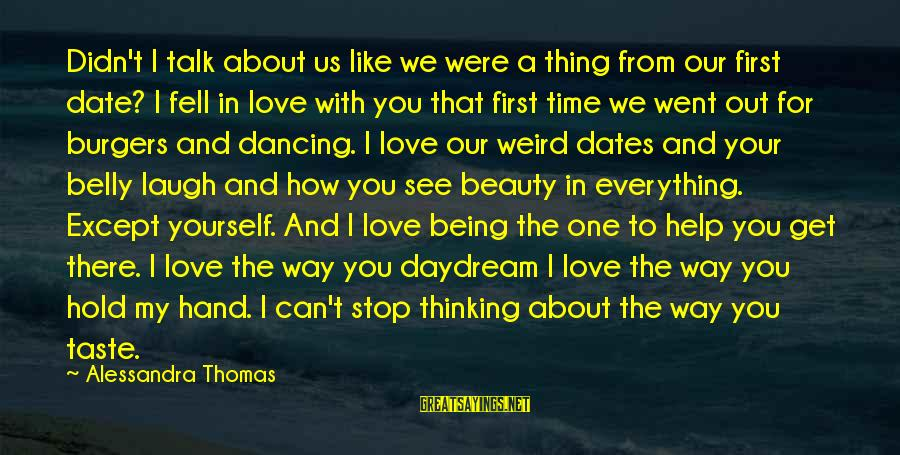 We Fell In Love Sayings By Alessandra Thomas: Didn't I talk about us like we were a thing from our first date? I