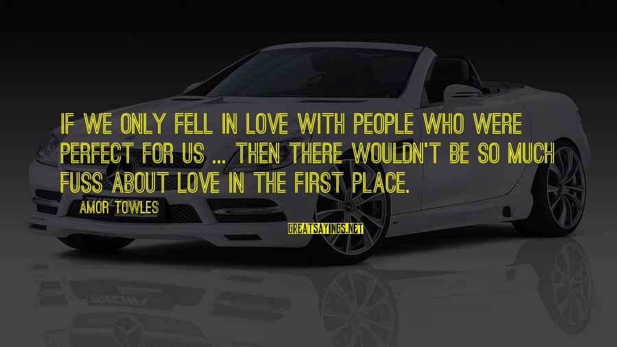 We Fell In Love Sayings By Amor Towles: If we only fell in love with people who were perfect for us ... then