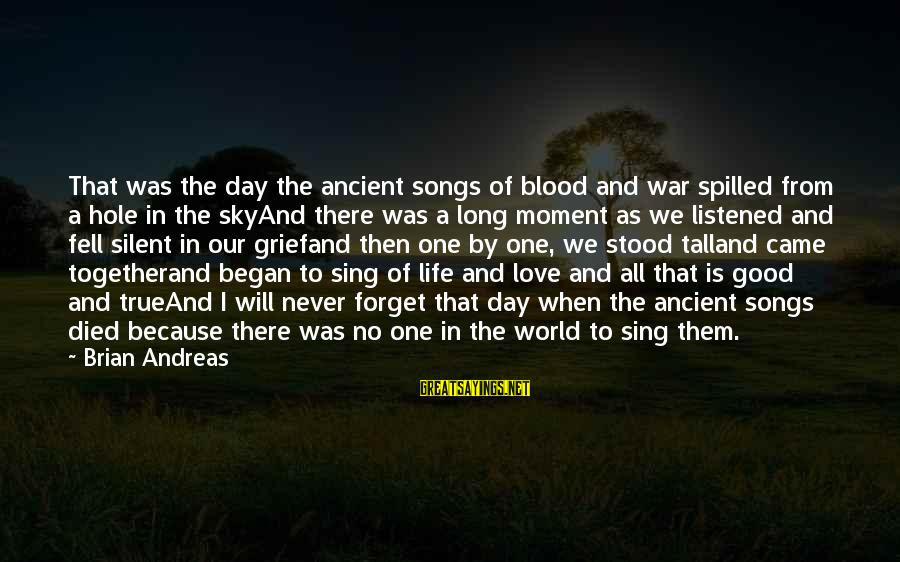 We Fell In Love Sayings By Brian Andreas: That was the day the ancient songs of blood and war spilled from a hole