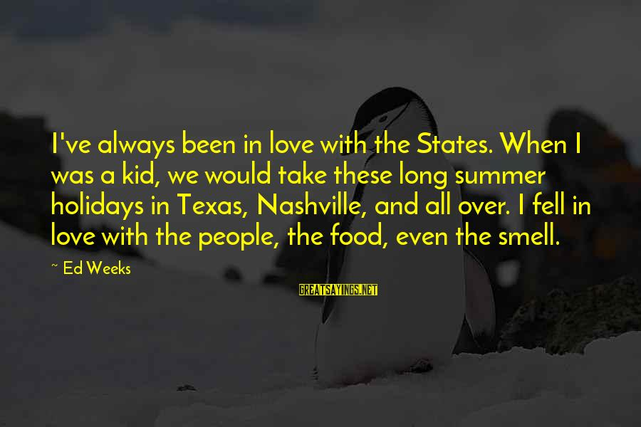 We Fell In Love Sayings By Ed Weeks: I've always been in love with the States. When I was a kid, we would