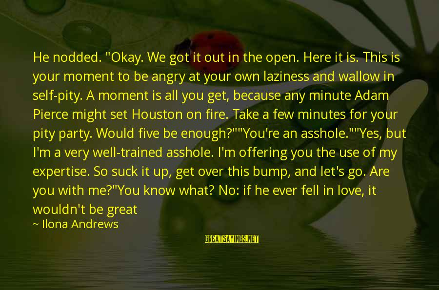 """We Fell In Love Sayings By Ilona Andrews: He nodded. """"Okay. We got it out in the open. Here it is. This is"""
