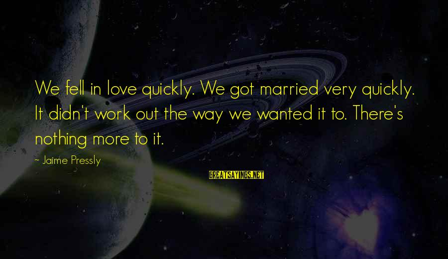 We Fell In Love Sayings By Jaime Pressly: We fell in love quickly. We got married very quickly. It didn't work out the