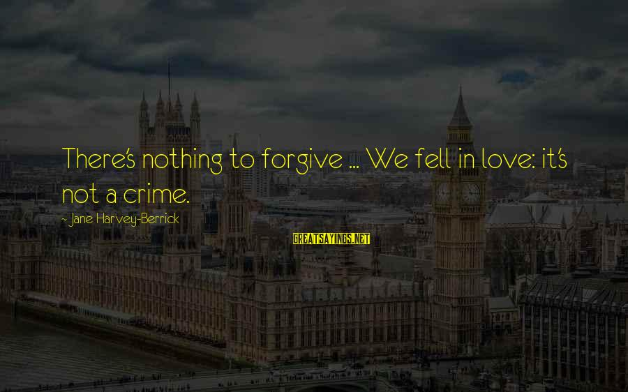 We Fell In Love Sayings By Jane Harvey-Berrick: There's nothing to forgive ... We fell in love: it's not a crime.