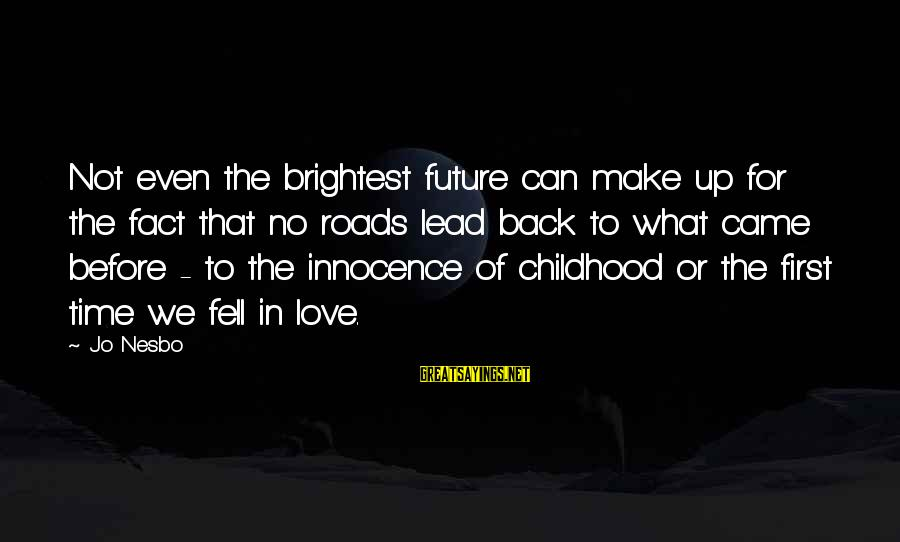 We Fell In Love Sayings By Jo Nesbo: Not even the brightest future can make up for the fact that no roads lead