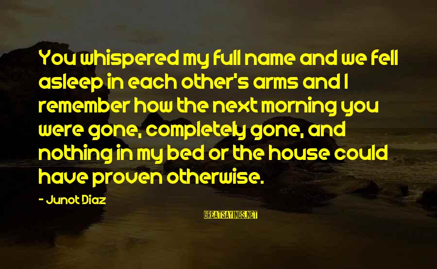 We Fell In Love Sayings By Junot Diaz: You whispered my full name and we fell asleep in each other's arms and I