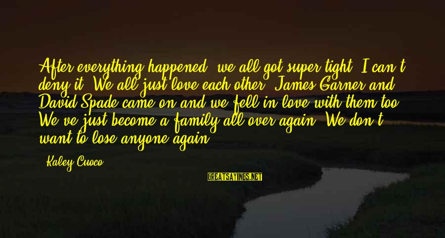 We Fell In Love Sayings By Kaley Cuoco: After everything happened, we all got super tight. I can't deny it. We all just