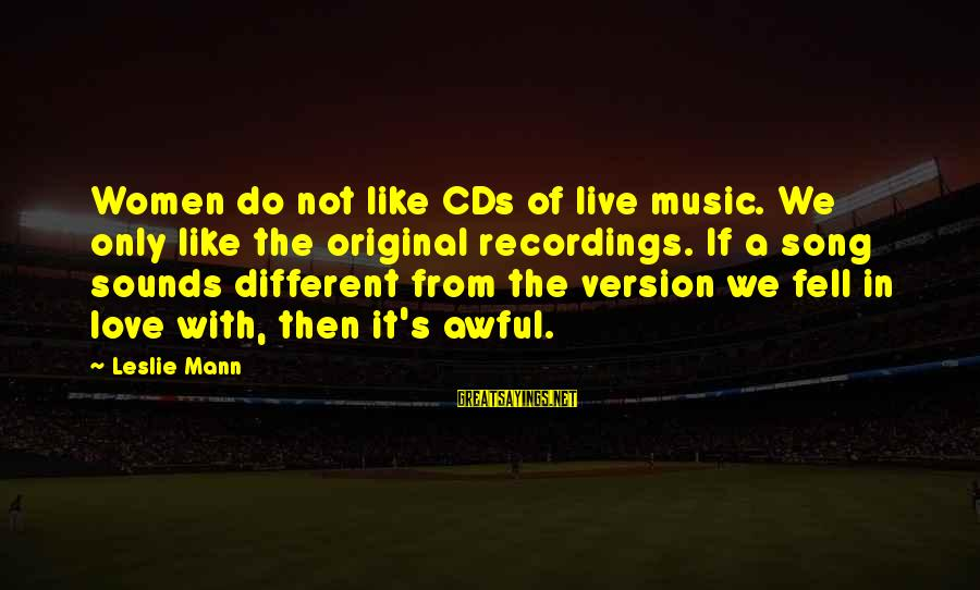 We Fell In Love Sayings By Leslie Mann: Women do not like CDs of live music. We only like the original recordings. If
