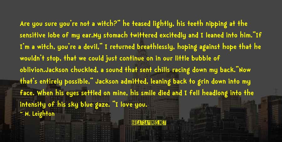 """We Fell In Love Sayings By M. Leighton: Are you sure you're not a witch?"""" he teased lightly, his teeth nipping at the"""