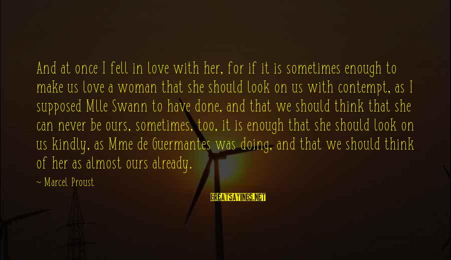 We Fell In Love Sayings By Marcel Proust: And at once I fell in love with her, for if it is sometimes enough