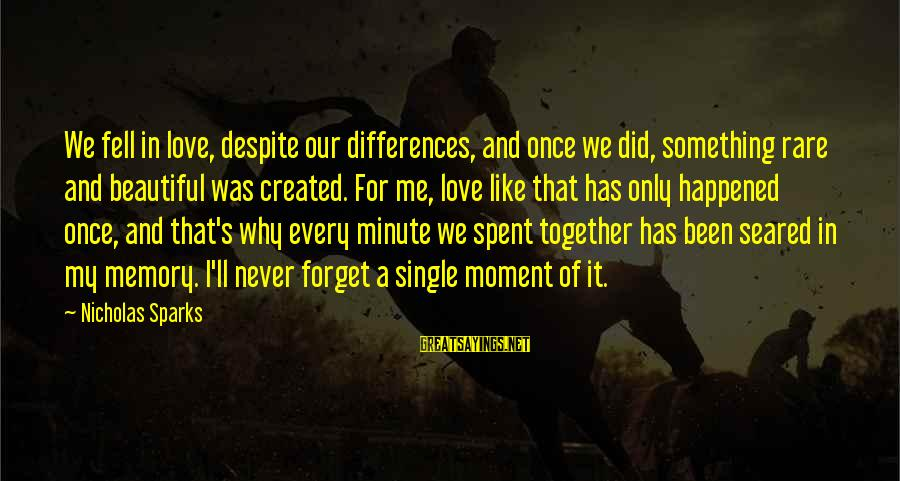 We Fell In Love Sayings By Nicholas Sparks: We fell in love, despite our differences, and once we did, something rare and beautiful