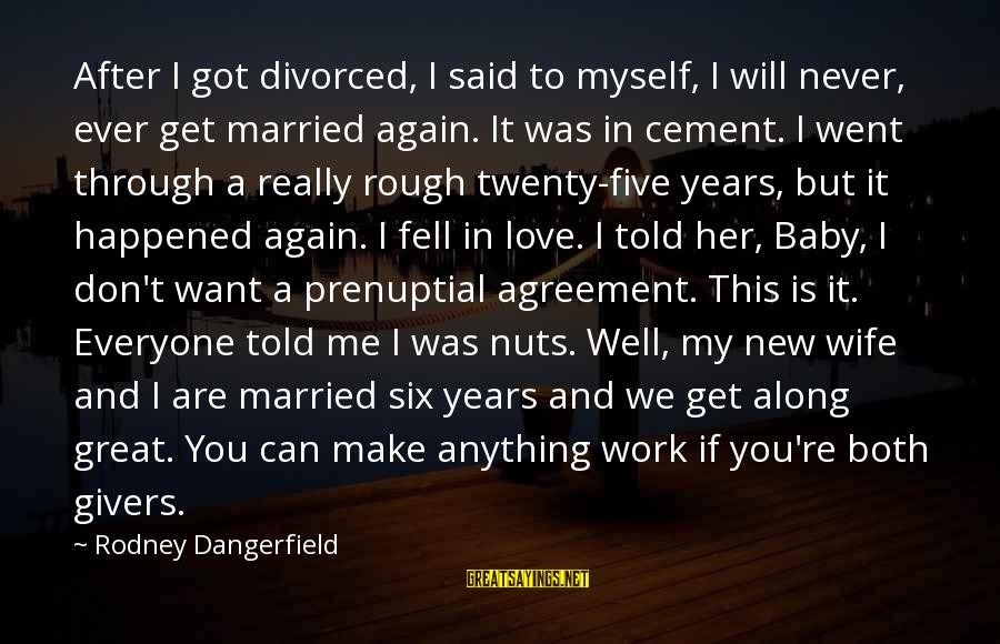 We Fell In Love Sayings By Rodney Dangerfield: After I got divorced, I said to myself, I will never, ever get married again.