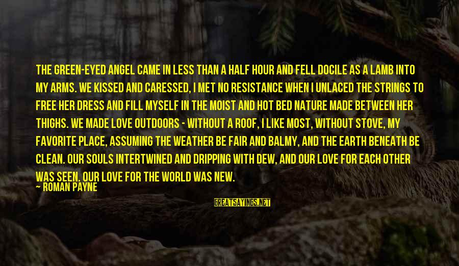 We Fell In Love Sayings By Roman Payne: The green-eyed angel came in less than a half hour and fell docile as a