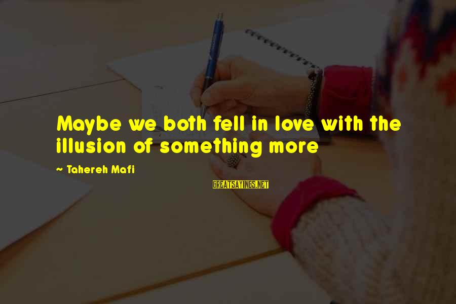 We Fell In Love Sayings By Tahereh Mafi: Maybe we both fell in love with the illusion of something more