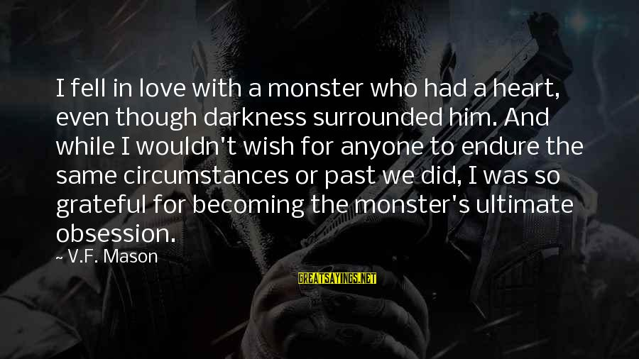 We Fell In Love Sayings By V.F. Mason: I fell in love with a monster who had a heart, even though darkness surrounded