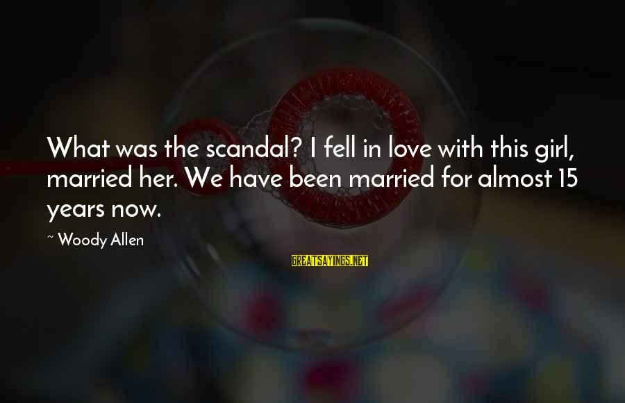 We Fell In Love Sayings By Woody Allen: What was the scandal? I fell in love with this girl, married her. We have