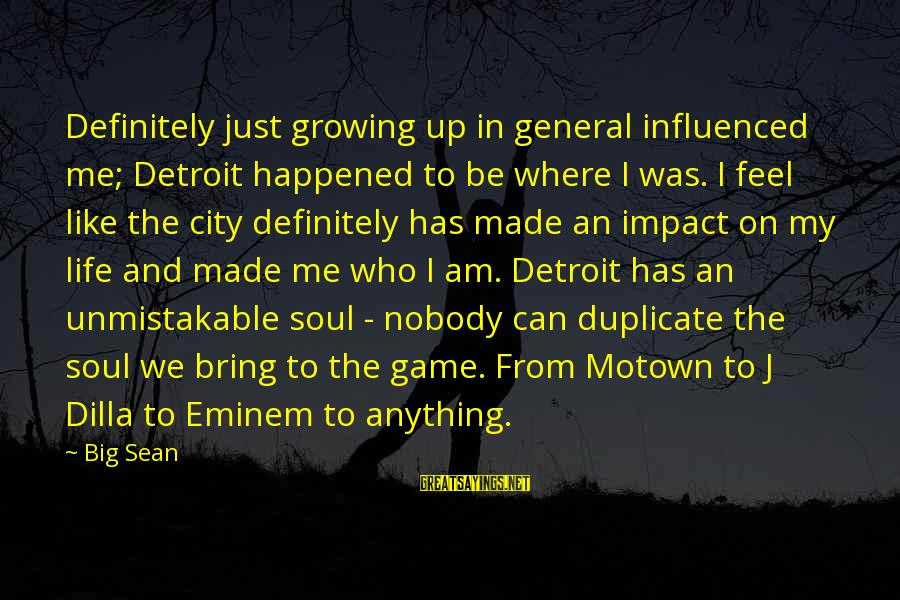 We Just Happened Sayings By Big Sean: Definitely just growing up in general influenced me; Detroit happened to be where I was.