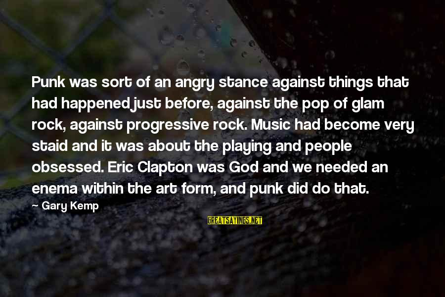 We Just Happened Sayings By Gary Kemp: Punk was sort of an angry stance against things that had happened just before, against
