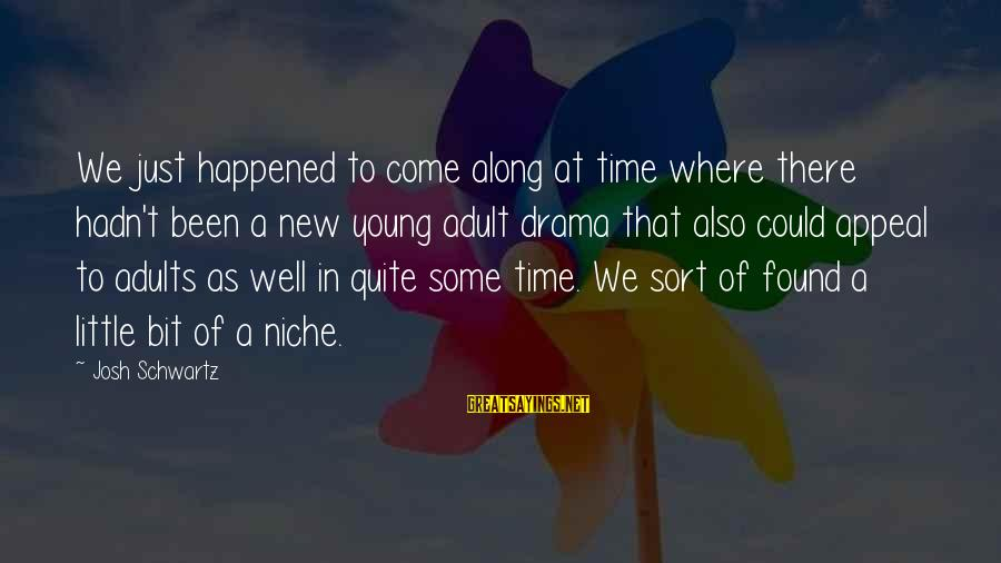 We Just Happened Sayings By Josh Schwartz: We just happened to come along at time where there hadn't been a new young