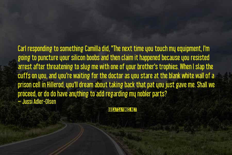 """We Just Happened Sayings By Jussi Adler-Olsen: Carl responding to something Camilla did, """"The next time you touch my equipment, I'm going"""
