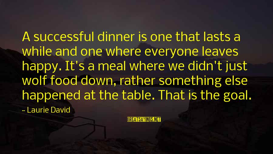 We Just Happened Sayings By Laurie David: A successful dinner is one that lasts a while and one where everyone leaves happy.