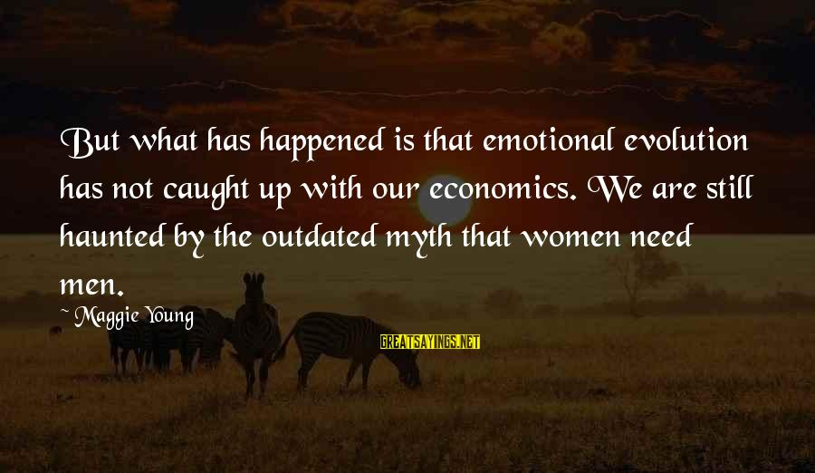 We Just Happened Sayings By Maggie Young: But what has happened is that emotional evolution has not caught up with our economics.