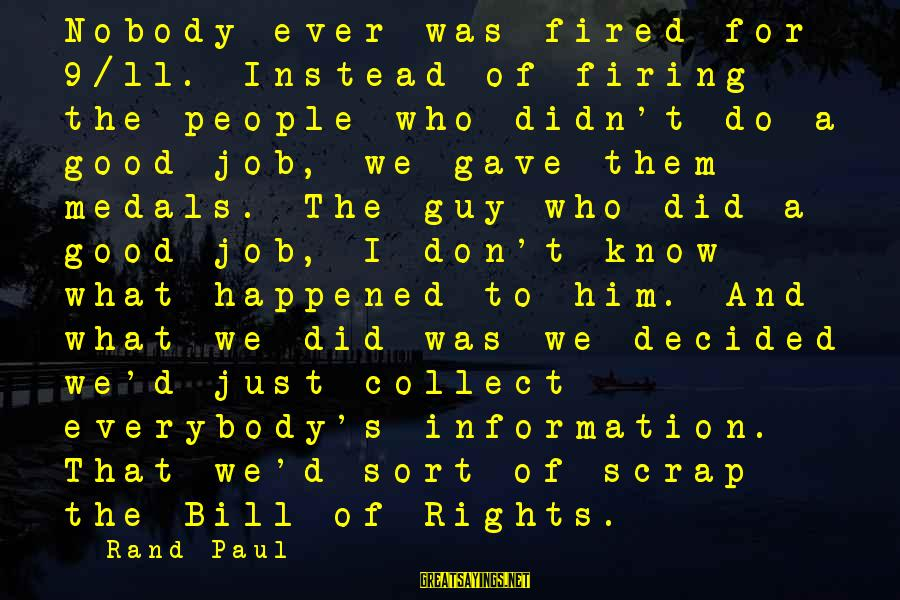 We Just Happened Sayings By Rand Paul: Nobody ever was fired for 9/11. Instead of firing the people who didn't do a
