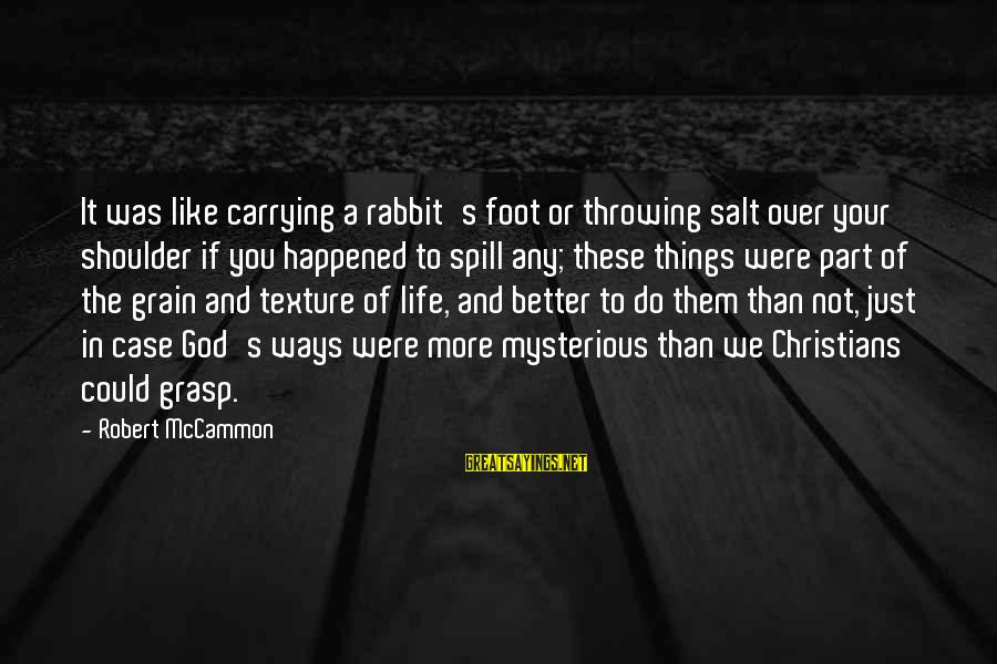 We Just Happened Sayings By Robert McCammon: It was like carrying a rabbit's foot or throwing salt over your shoulder if you