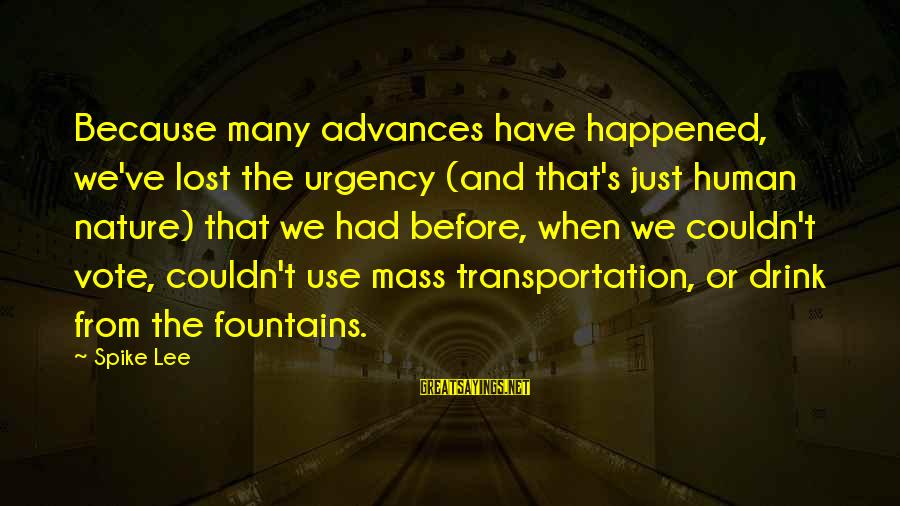 We Just Happened Sayings By Spike Lee: Because many advances have happened, we've lost the urgency (and that's just human nature) that