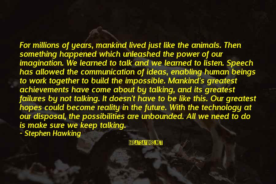We Just Happened Sayings By Stephen Hawking: For millions of years, mankind lived just like the animals. Then something happened which unleashed
