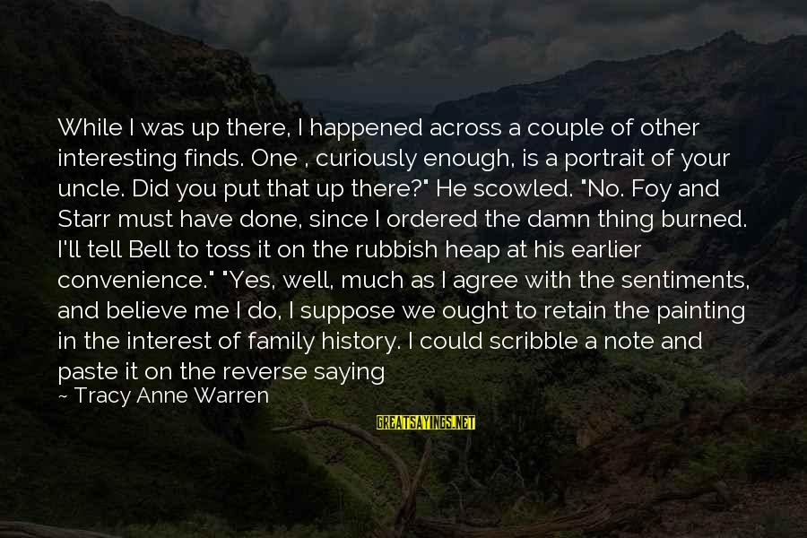 We Just Happened Sayings By Tracy Anne Warren: While I was up there, I happened across a couple of other interesting finds. One