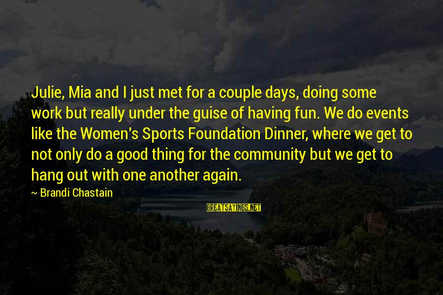 We Just Met But Sayings By Brandi Chastain: Julie, Mia and I just met for a couple days, doing some work but really