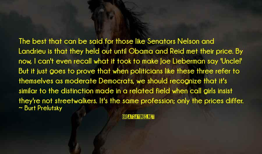 We Just Met But Sayings By Burt Prelutsky: The best that can be said for those like Senators Nelson and Landrieu is that