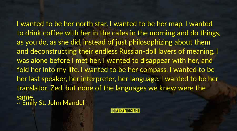 We Just Met But Sayings By Emily St. John Mandel: I wanted to be her north star. I wanted to be her map. I wanted