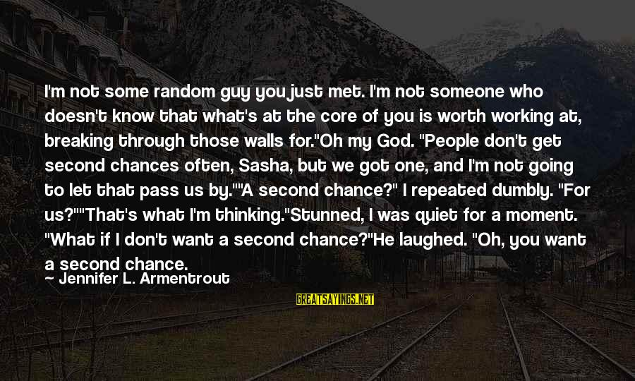 We Just Met But Sayings By Jennifer L. Armentrout: I'm not some random guy you just met. I'm not someone who doesn't know that