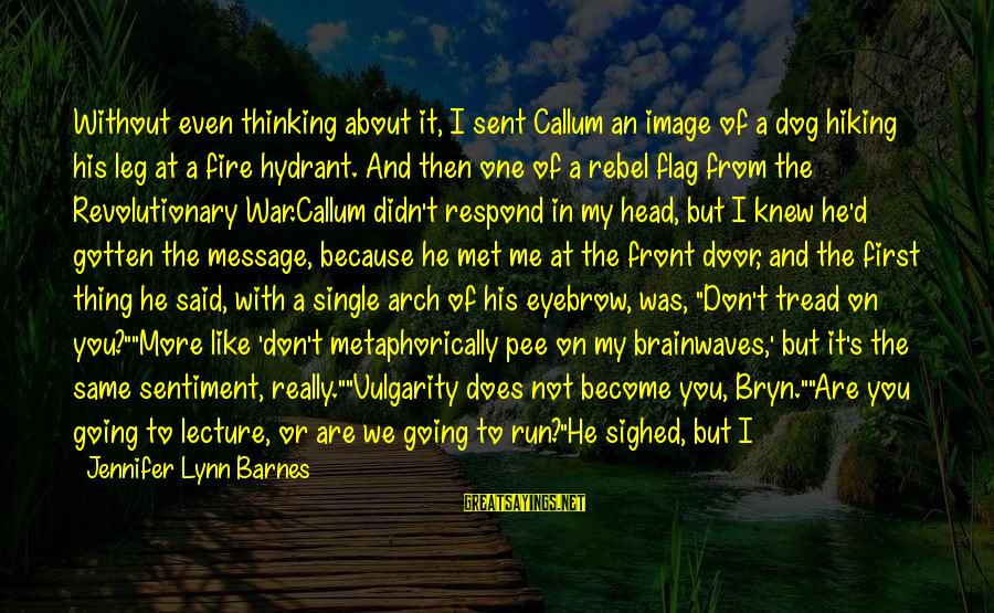 We Just Met But Sayings By Jennifer Lynn Barnes: Without even thinking about it, I sent Callum an image of a dog hiking his